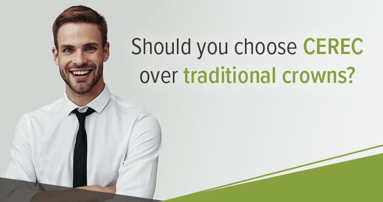 Should you choose CEREC system crowns over traditional crowns?