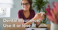 use your dental insurance